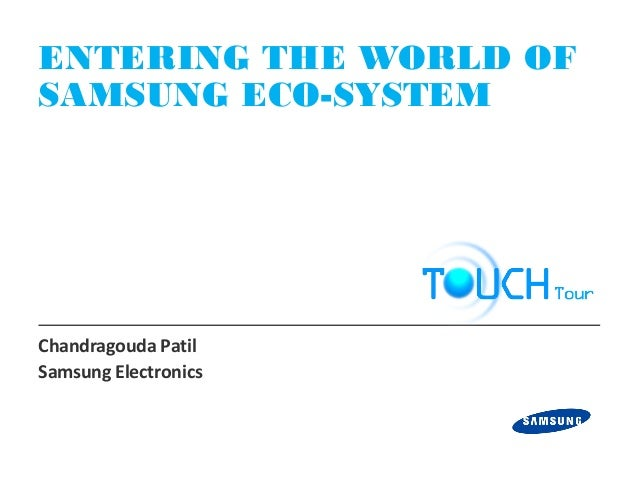 ENTERING THE WORLD OFSAMSUNG ECO-SYSTEMChandragouda PatilSamsung Electronics