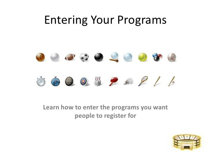 Entering Your Programs<br />Learn how to enter the programs you want people to register for<br />