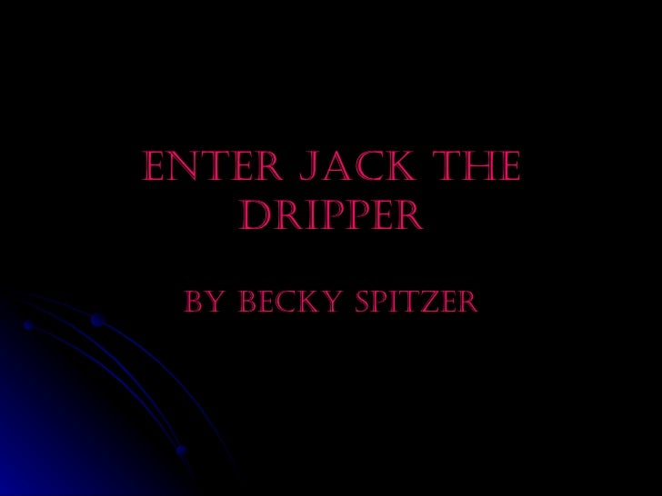 Enter jack the dripper