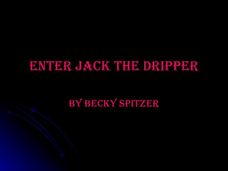 Enter jack the dripper By Becky Spitzer