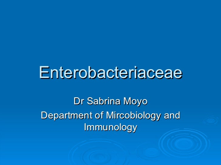 Enterobacteriaceae Dr Sabrina Moyo Department of Mircobiology and Immunology