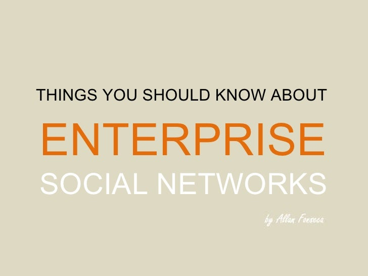 THINGS YOU SHOULD KNOW ABOUT ENTERPRISE   SOCIAL NETWORKS