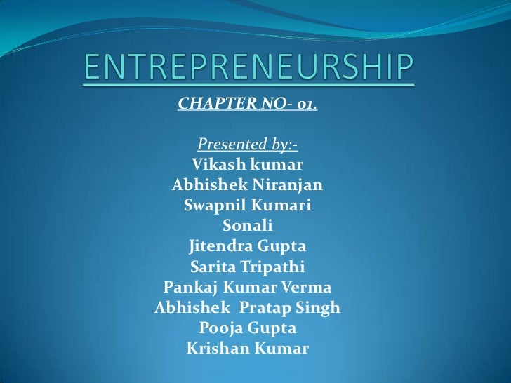 ENTREPRENEURSHIP<br />CHAPTER NO- 01.<br />Presented by:-<br />Vikash kumar<br />Abhishek Niranjan<br />Swapnil Kumari<br ...