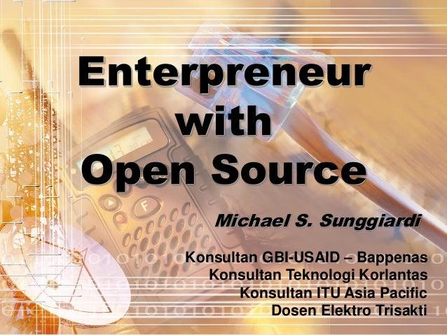 Enterpreneur with Open Source Michael S. Sunggiardi Konsultan GBI-USAID – Bappenas Konsultan Teknologi Korlantas Konsultan...