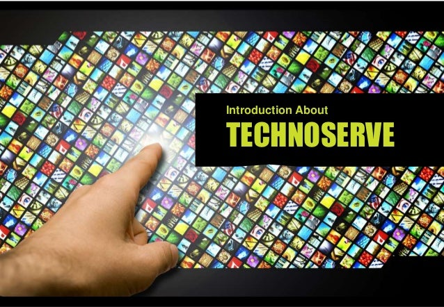 Introduction AboutTECHNOSERVE