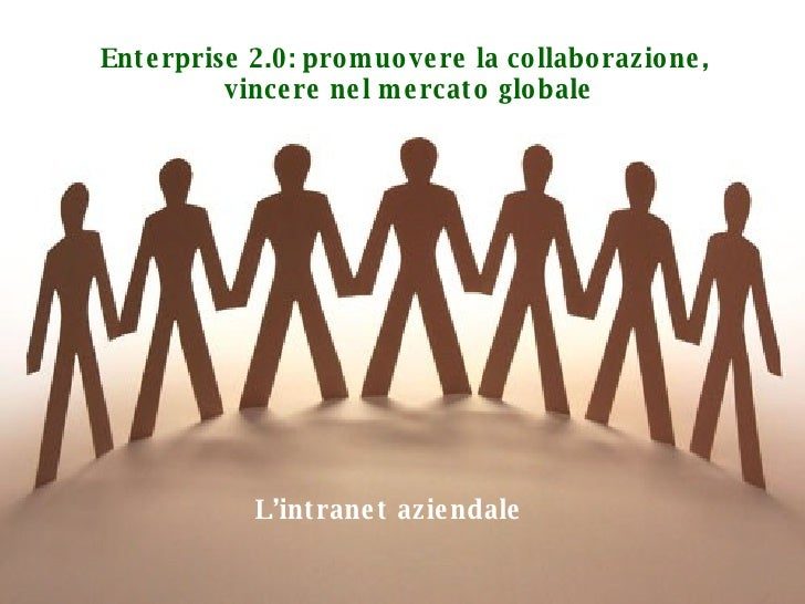 Enterprise 2.0: promuovere la collaborazione,  vincere nel mercato globale L'intranet aziendale