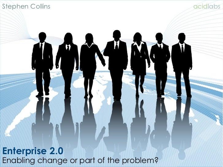 Enterprise 2.0 - Enabling change or part of the problem?