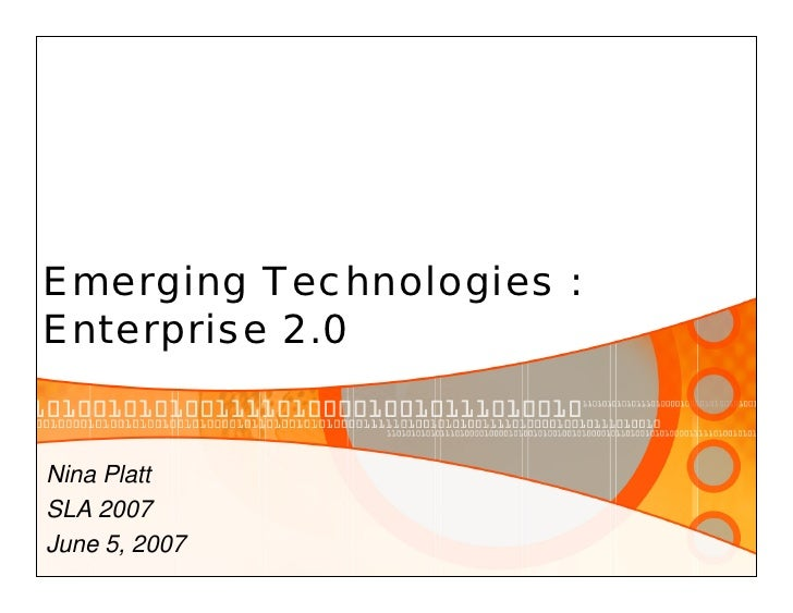 Emerging Technologies : Enterprise 2.0   Nina Platt SLA 2007 June 5, 2007