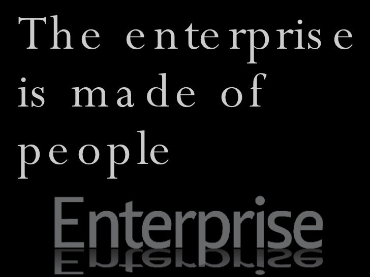 <ul><li>The enterprise is made of people </li></ul>