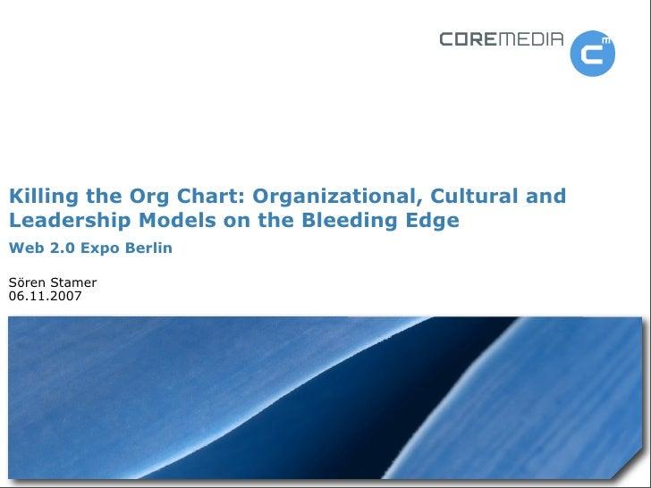 Killing the Org Chart: Organizational, Cultural and Leadership Models on the Bleeding Edge Web 2.0 Expo Berlin  Sören Stam...