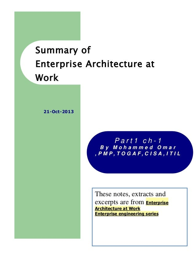 Summary of Enterprise Architecture at Work  21-Oct-2013  Part1 ch-1 By Mohammed Omar , P M P, T O G A F, C I S A , I T I L...