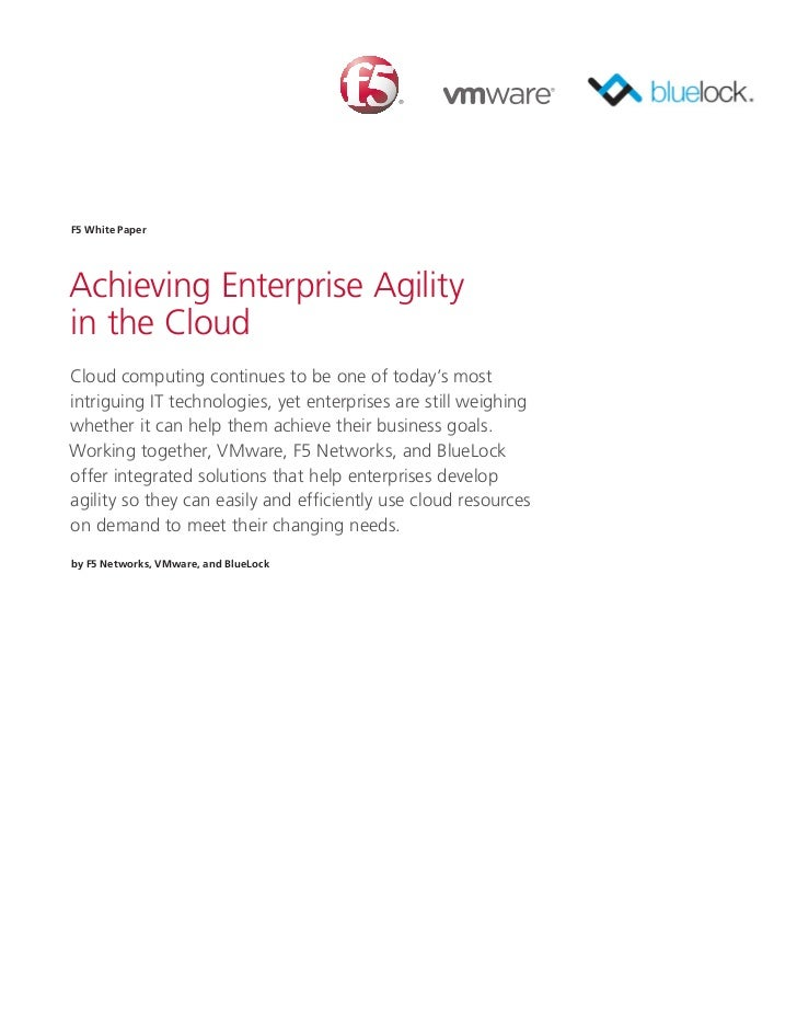 F5 White PaperAchieving Enterprise Agilityin the CloudCloud computing continues to be one of today's mostintriguing IT tec...