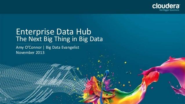 Enterprise Data Hub: The Next Big Thing in Big Data