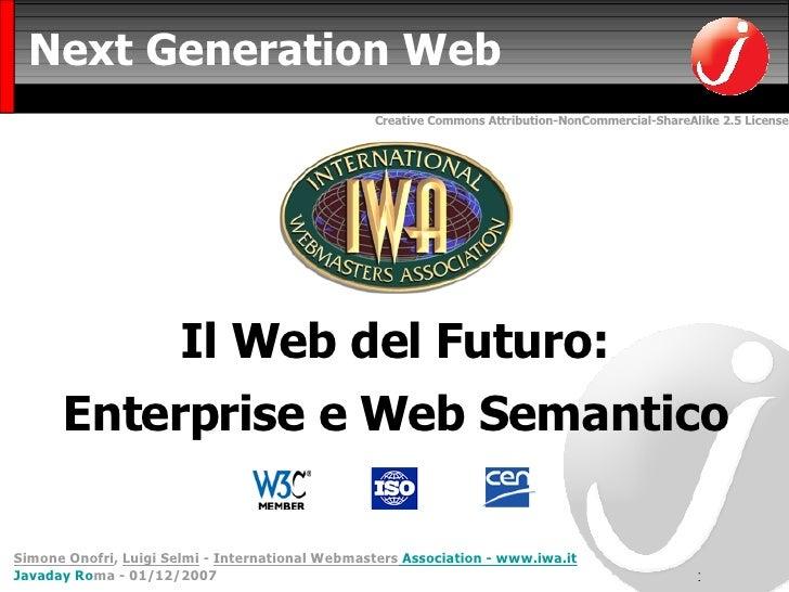 Next Generation Web <ul><li>Il Web del Futuro: </li></ul><ul><li>Enterprise e Web Semantico </li></ul>Simone Onofri ,  Lui...