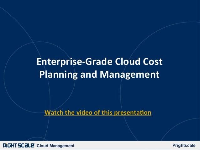 RightScale Webinar: Enterprise-Grade Cloud Cost Management