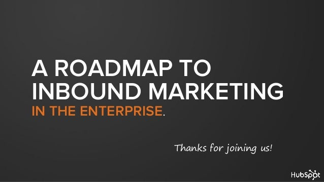 A ROADMAP TOINBOUND MARKETINGIN THE ENTERPRISE.Thanks for joining us!