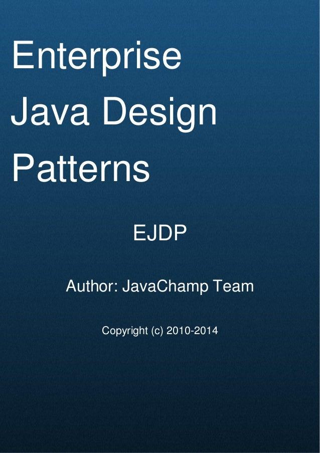 Cover Page Enterprise Java Design Patterns EJDP Author: JavaChamp Team Copyright (c) 2010-2014