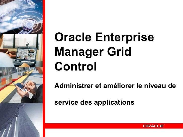 Oracle Enterprise Manager Grid Control Administrer et améliorer le niveau de service des applications