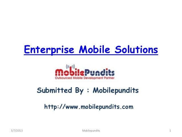 Enterprise Mobile Solutions             Submitted By : Mobilepundits               http://www.mobilepundits.com3/7/2013   ...