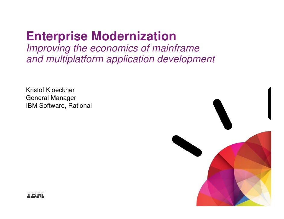 Enterprise ModernizationImproving the economics of mainframeand multiplatform application developmentKristof KloecknerGene...