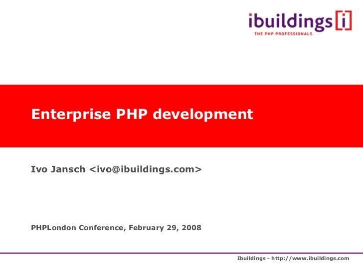 Enterprise PHP development Ivo Jansch <ivo@ibuildings.com> PHPLondon Conference, February 29, 2008