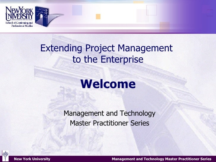 Extending Project Management  to the Enterprise Welcome Management and Technology Master Practitioner Series