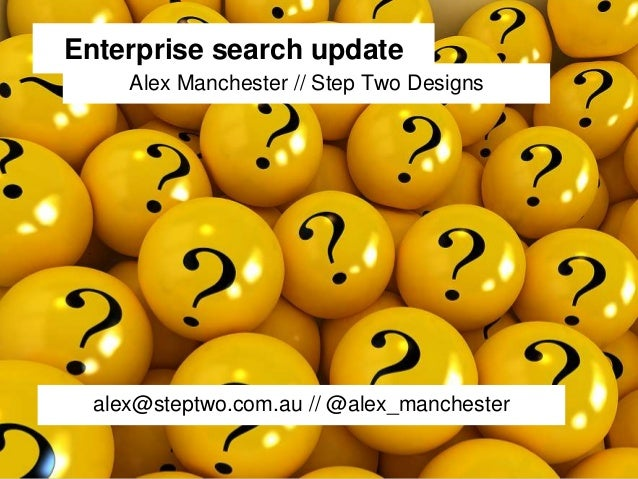 Alex Manchester // Step Two DesignsEnterprise search updatealex@steptwo.com.au // @alex_manchester