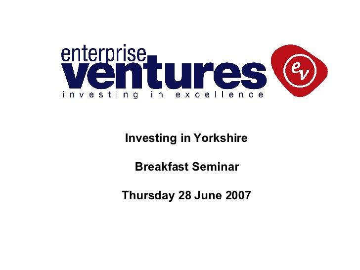 Investing in Yorkshire Breakfast Seminar Thursday 28 June 2007