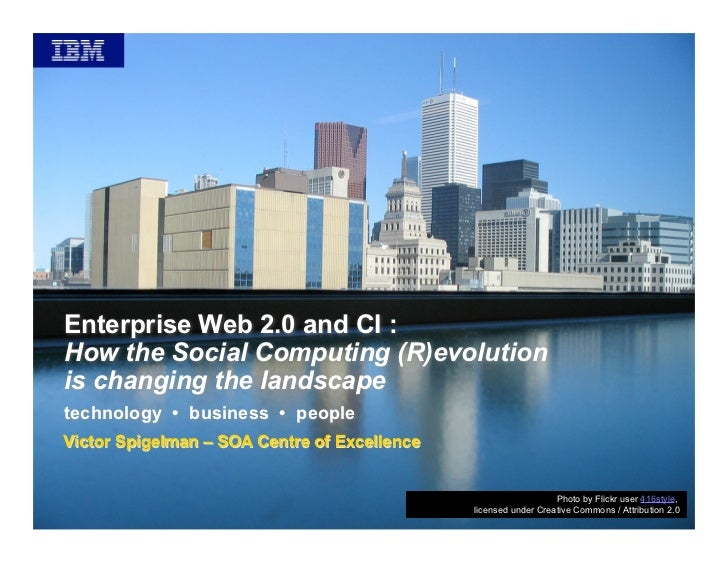 Enterprise Web 2.0 and CI : How the Social Computing (R)evolution is changing the landscape technology • business • people...