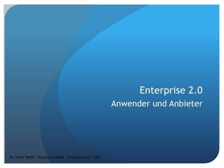 Enterprise 2.0<br />Anwender und Anbieter<br />Dr. Peter Wolff / Andreas Schenk – EnjoyVenture / 2011<br />