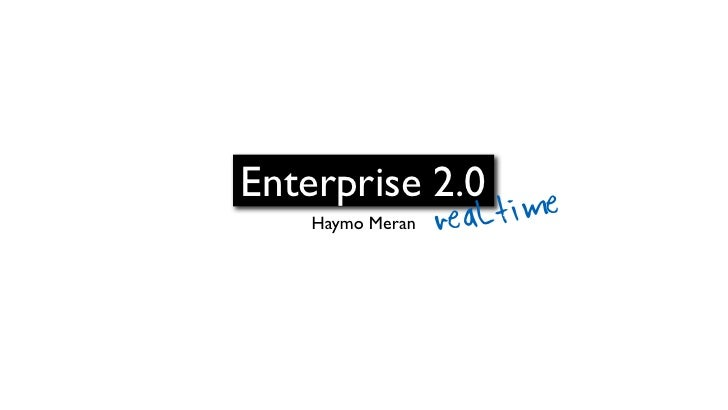 Enterprise 2.0     Haymo Meran   real time