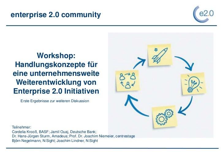 enterprise 2.0 community       Workshop: Handlungskonzepte füreine unternehmensweite Weiterentwicklung vonEnterprise 2.0 I...