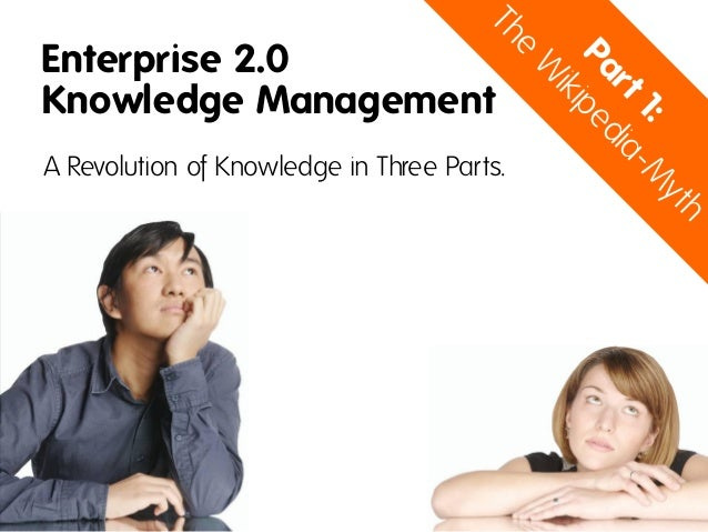 Enterprise 2.0Knowledge ManagementA Revolution of Knowledge in Three Parts.