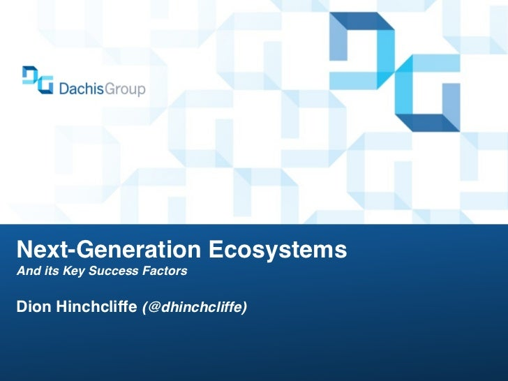 Next-Generation EcosystemsAnd its Key Success FactorsDion Hinchcliffe (@dhinchcliffe)