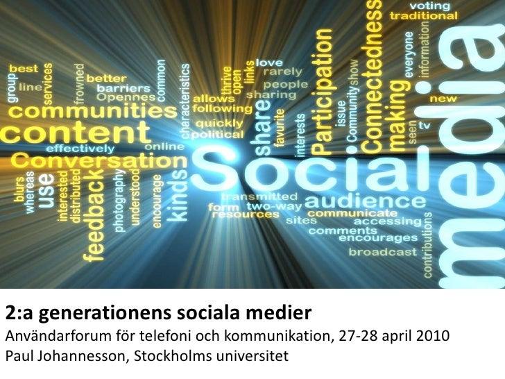 2:a generationenssocialamedier<br />Användarforum för telefoni och kommunikation, 27-28 april 2010<br />Paul Johannesson, ...