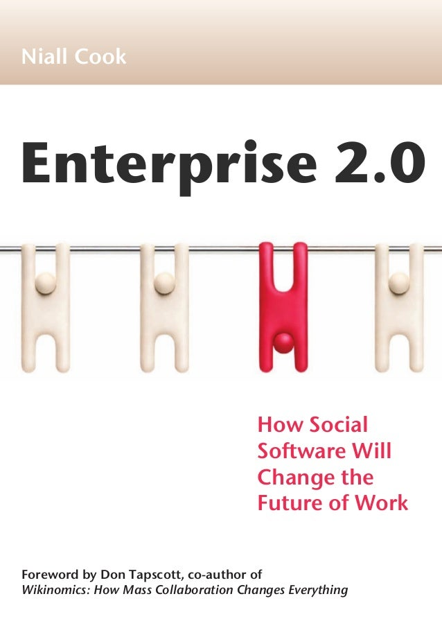 Enterprise 2.0 Foreword by Don Tapscott, co-author of Wikinomics: How Mass Collaboration Changes Everything Niall Cook How...