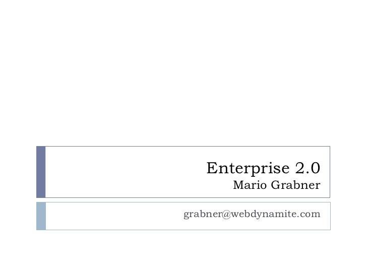 Enterprise 2.0        Mario Grabnergrabner@webdynamite.com