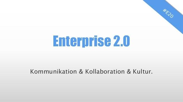 Enterprise 2.0 Kommunikation & Kollaboration & Kultur.