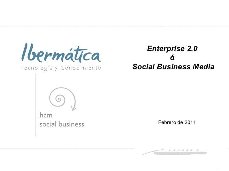 Enterprise 2.0  ó  Social Business Media Febrero de 2011