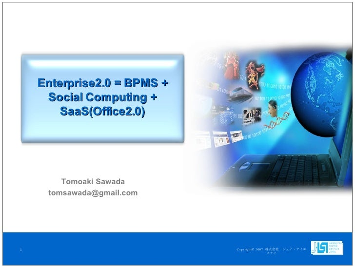 Enterprise2.0 = BPMS + Social Computing + SaaS(Office2.0) Tomoaki Sawada [email_address]