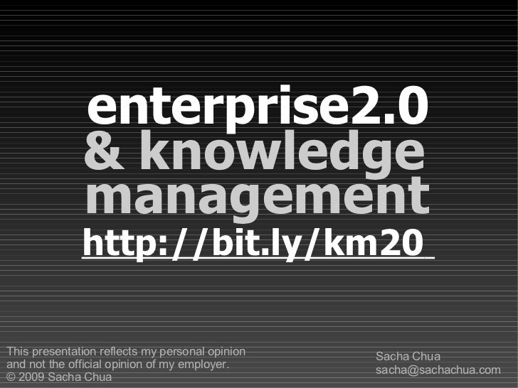 enterprise2.0 & knowledge  Sacha Chua [email_address] This presentation reflects my personal opinion  and not the official...