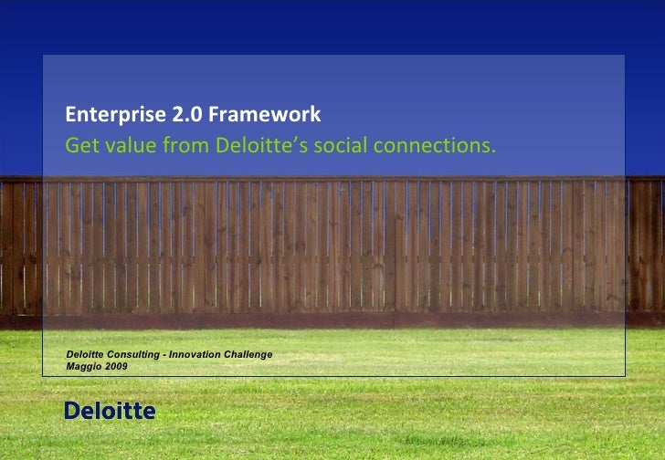 Enterprise 2.0 Framework Get value from Deloitte's  social connections. Deloitte Consulting - Innovation Challenge  Maggio...