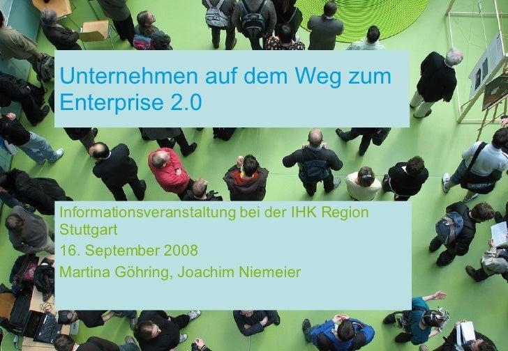 Unternehmen auf dem Weg zum Enterprise 2.0 Informationsveranstaltung bei der IHK Region Stuttgart 16. September 2008 Marti...