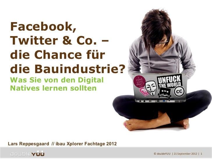 Facebook,Twitter & Co. –die Chance fürdie Bauindustrie?Was Sie von den DigitalNatives lernen sollten   Lars Reppesgaar...