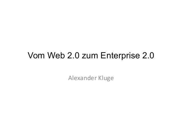 Vom Web 2.0 zum Enterprise 2.0Alexander Kluge