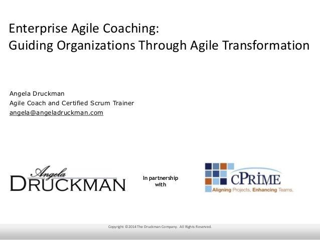 Enterprise Agile Coaching: Guiding Organizations Through Agile Transformation Angela Druckman Agile Coach and Certified Sc...