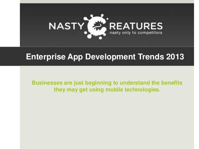 Enterprise App Development Trends 2013 Businesses are just beginning to understand the benefits they may get using mobile ...