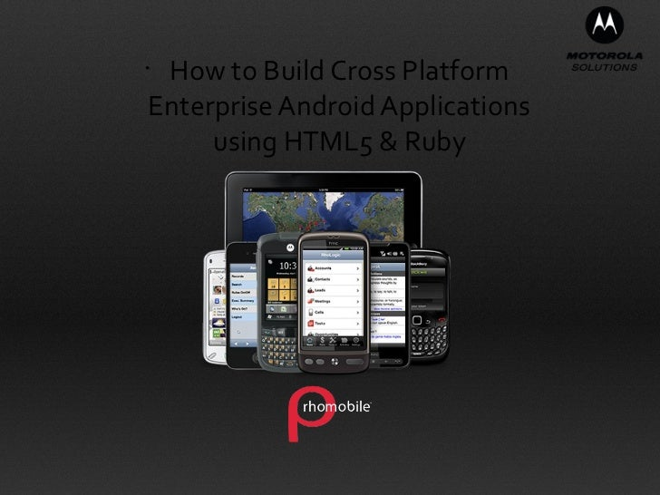 • How to Build Cross PlatformEnterprise Android Applications     using HTML5 & Ruby