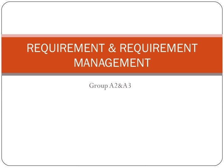 Group A2&A3 REQUIREMENT & REQUIREMENT MANAGEMENT