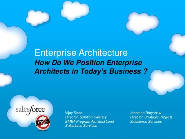 Enterprise Architecture How Do We Position Enterprise Architects in Today's Business ?  Vijay Sood Director, Solution Deli...